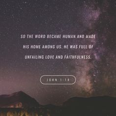 John So The Word Became Human Greek Became Flesh And Made His Home Among Us He Was Full Of Unfailing Love And Faithfulness Or Grace And Truth