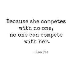 """""""Because she competes with no one, no one  can compete with her""""."""
