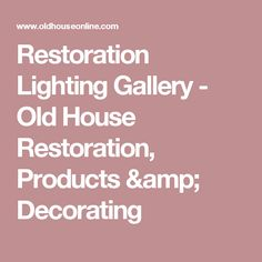 Restoration Lighting Gallery - Old House Restoration, Products & Decorating