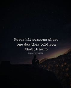 Never hit someone where one day he told you that it hurt. . . . #hurt