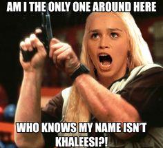I am Daenerys Stormborn of House Targaryen, of the blood of old ...
