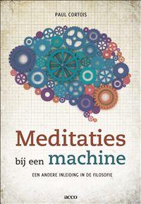 Meditaties bij een machine : een andere inleiding in de filosofie - Paul Cortois - #Filosofie #Wijsbegeerte #Psychologie - plaatsnr. 150/004