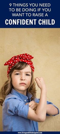 How to Raise Confidence Kids who trust their own judgment, aren't afraid to fail, grow into healthy communicators and problem solvers & have higher self-esteem than a child with little confidence in themselves. 9 things parents can do to assure they're ra