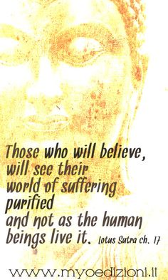 """""""Those who will believe, will see their world of suffering purified and not as the human beings live it. Fairy Quotes, Zen Quotes, Quotes To Live By, Lotus Sutra, Mahayana Buddhism, Instant Karma, Buddhist Philosophy, Buddhist Quotes, Buddha Buddhism"""