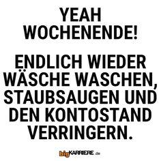 #stuttgart #mannheim #trier #köln #mainz #koblenz #ludwigshafen #yeah #wochenende #freitag #endlich #wäsche #waschen #sauber #staubsaugen #kontostand #fun #spaß #freunde #freude #haha #witzig #lustig #lol #spruch #sprüche Haha, Fun, Mainz, Trier, Have A Good Weekend, Mannheim, Nice Asses, Ha Ha, Lol