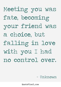Quotes+about+love+-+Meeting+you+was+fate,+becoming+your+friend+was+a+choice,..