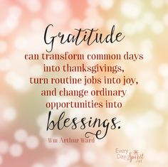 Transform your world through gratitude. #gratitude For the app of beautiful wallpapers ~ www.everydayspirit.net xo