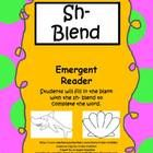 Here is an Emergent reader using the Sh- blend.  There is a picture on each page that begins with the sh- blend.  The students have to fill in the ...