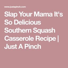 Slap Your Mama It's So Delicious Southern Squash Casserole Recipe   Just A Pinch