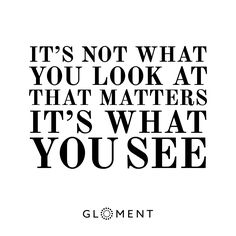 What you see is defined by what you think.  ►► Get Your Custom Made Vision Poster at www.gloment.com