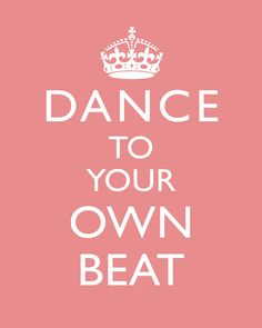 Good Advice For A Southern Belle~ Dance To Your Own Beat ~via Etsy.