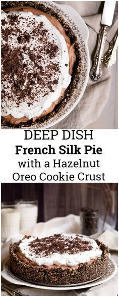 BEST FRENCH SILK PIE EVER! Incredible, rich and decadent French Silk Pie with a hazelnut oreo cookie crust. This deep dish version is sinful, impressive and a family favorite.