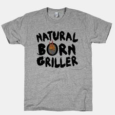 Natural Born Griller #grill #barbecue #cookout #summer #party #drinking #vacation #laborday #holiday #chill #relax #cool #shirt #naturalborngriller