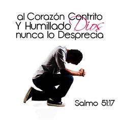 Salmos 51:17 - God will never despise a contrite and humble heart.