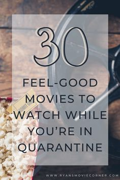 30 Feel-Good Movies to Watch While You're in Quarantine   www.ryansmoviecorner.com