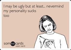 It sucks being ugly #someecards #funny #memes #lol #ecards