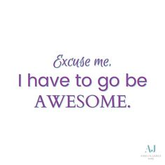 Excuse Me I Have To Go Be Awesome Inspirational Quotes Motivation Confidence Self Esteem Mindset Perspective Amazing Saying #ameliajames #quotes #inspirational #motivation #confidence #selfesteem #mindset
