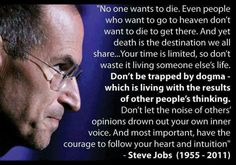 No one wants to die. Even people who want to go to heaven don't want ot die to get there. ... [ Steve Jobs ]