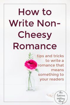 We all love love. Write smart, meaningful romance with my tips and tricks for non-cheesy romance.