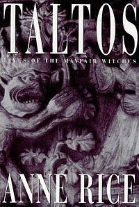Taltos (1994) is the title of the third novel in the trilogy Lives of the Mayfair Witches written by Anne Rice.