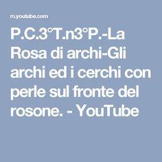 P.C.3°T.n3°P.-La Rosa di archi-Gli archi ed i cerchi con perle sul fronte del rosone. - YouTube