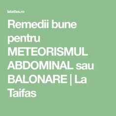 Remedii bune pentru METEORISMUL ABDOMINAL sau BALONARE | La Taifas