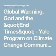 "Global Warming, God and the ""End Times"" - Yale Program on Climate Change Communication"