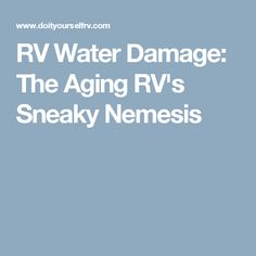 RV Water Damage: The Aging RV's Sneaky Nemesis
