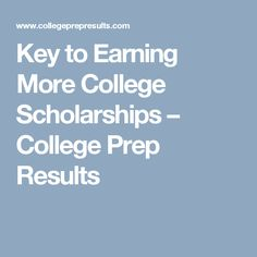 Key to Earning More College Scholarships – College Prep Results
