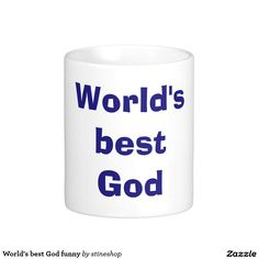 "World's best God funny Classic White Coffee Mug Funny mug with phrase ""World's best God"" as seen on tv (My Name is Earl)."