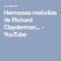 Hermosas melodías de Richard Clayderman... - YouTube
