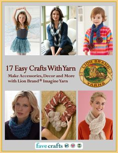 """17 Easy Crafts With Yarn: Make Accessories, Decor and More with Lion Brand Imagine Yarn"" - brand new free yarn craft eBook from Lion Brand Yarn and FaveCrafts. Now available for free download."