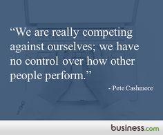 "Quote of the day 2/3/2015: ""We are really competing against ourselves, we have no control over how other people perform."" - Mashable's Pete Cashmore"