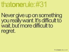....more difficult to regret