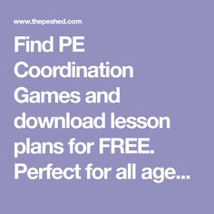 Find PE Coordination Games and download lesson plans for FREE. Perfect for all ages and develop throwing, aiming, kicking and movement.