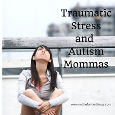 Traumatic Stress and Autism Mommas - every special needs parent needs to read this and follow her advice.