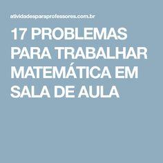 17 PROBLEMAS PARA TRABALHAR MATEMÁTICA EM SALA DE AULA