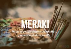 Meraki Do something with love and creativity, putting in soul in it. The Words, Weird Words, More Than Words, Cool Words, Spanish Words, Spanish Quotes, Words Quotes, Me Quotes, Sayings