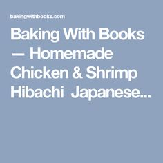 Baking With Books — Homemade Chicken & Shrimp Hibachi  Japanese...