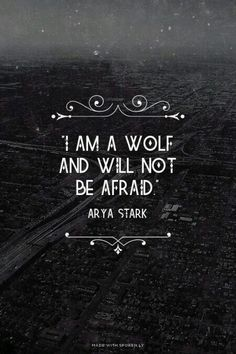 """I am a wolf and will not be afraid."" - Arya Stark Game of Thrones quote. probably my new favorite quote :) Game Of Thrones Arya, Game Of Thrones Quotes, Game Of Thrones Tattoo, Game Of Thrones Characters, The Words, Wolf Quotes, Me Quotes, Girl Quotes, Moving Quotes"