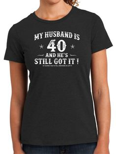 40th Birthday Husband Turning 40Still Got It Hot By BluYeti Mens Ideas