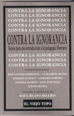 contra la ignorancia. Textos para una introducción a la pedagogía libertaria