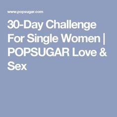 30-Day Challenge For Single Women | POPSUGAR Love & Sex