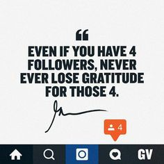 Never ever lose gratitude. Thanks to all our followers!  love this one! Via @garyvee by foundrmagazine