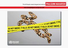 'STOP SMOKING' sample print ad created and designed by PHALGUNN MAHARISHI. In this advertisement 'WHO' has been used only for portfolio purpose.