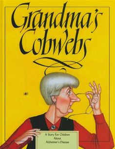 Grandma's Cobwebs: A Story for Children About Alzheimer's Disease [online] - written by Ann Frantti; illustrated by Sergey Sachlov Alzheimer Care, Dementia Care, Alzheimer's And Dementia, Walk To End Alzheimer's, Alzheimers Activities, Alzheimers Awareness, Levels Of Understanding, Elderly Care, Books For Teens