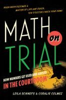 Math on trial: How numbers get used and abused in the courtroom by Leila Schneps [Publisher Info: New York: Basic Books, 2013]