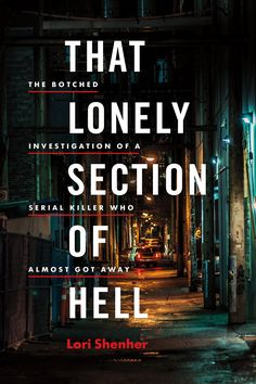 That Lonely Section of Hell: The botched investigation of a serial killer who almost got away - The Globe and Mail Happy Reading, Reading Lists, Book Lists, Good Books, Books To Read, Police Detective, Deep Truths, The Dark World, Lus