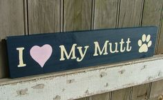 I Love My Mutt - Wooden Dog Sign - Reclaimed Wood. $13.95, via Etsy.