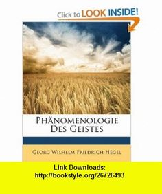 Ph�nomenologie Des Geistes (German Edition) (9781149801277) Georg Wilhelm Friedrich Hegel , ISBN-10: 1149801271  , ISBN-13: 978-1149801277 ,  , tutorials , pdf , ebook , torrent , downloads , rapidshare , filesonic , hotfile , megaupload , fileserve